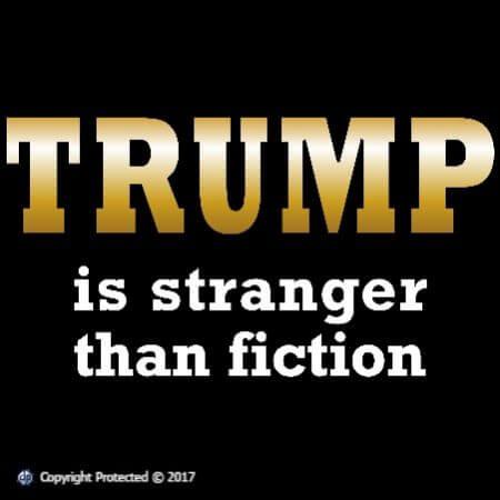 TRUMP is stranger than fiction