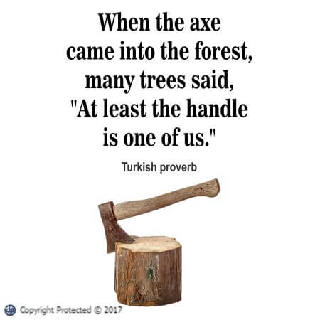 When the axe came into the forest proverb
