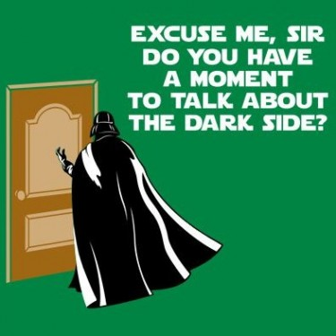 Do you have a moment to talk about the Dark Side?