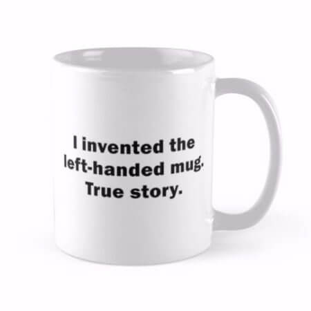 I invented the left-handed mug true story