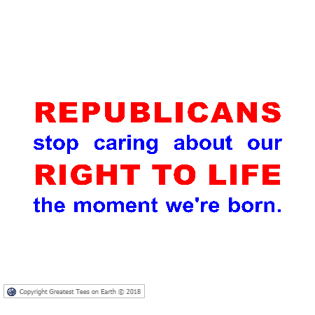 Republicans stop caring about our right to life the moment we're born