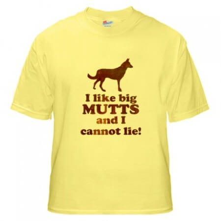 I like big Mutts and I cannot lie!